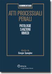 Atti processuali penali - Patologie, Sanzioni, Rimedi