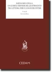 Bartolomeo Cipolla: un giurista veronese del Quattrocento tra cattedra, foro e luoghi del potere