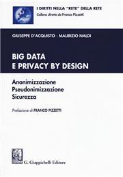 Big data e privacy by design. Anonimizzazione, pseudonimizzazione, sicurezza. Con Contenuto digitale per download e accesso on line