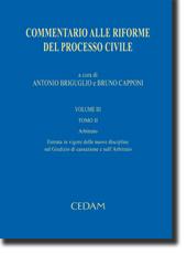 Commentario alle riforme del processo civile. Vol. III - Tomo II: Arbitrato. Entrata in vigore delle nuove discipline sul Giudizio di cassazione e sull'Arbitrato