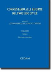 Commentario alle riforme del processo civile. Vol. III - Tomo I: Ricorso per cassazione