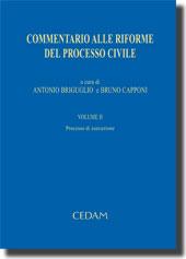 Commentario alle riforme del processo civile - Vol. II: Processo di esecuzione