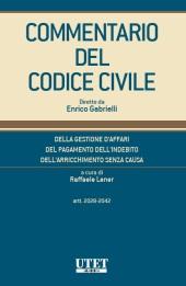 Commentario del Codice Civile diretto da Enrico Gabrielli <br> Della gestione d'affari - Del pagamento dell'indebito - dell'arricchimento senza causa (Artt. 2028-2042)
