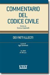 Commentario del Codice civile diretto da Enrico Gabrielli <br> Dei Fatti Illeciti - Vol. I: art. 2043; art. 96 c.p.c.