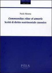 Communitas vitae et amoris. Scritti di diritto matrimoniale canonico