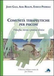Comunità terapeutiche per psicosi. Filosofia, storia e pratica clinica