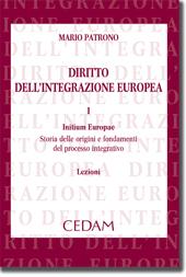 Diritto dell'integrazione europea Vol. I: Initium europae storia delle origini e fondamenti del processo integrativo
