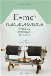 E=mc². Pillole di scienza: aforismi, riflessioni, sentenze
