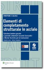 Elementi di completamento strutturale in acciaio - Calcolare lamiere grecate e pannelli coibentati secondo Norme tecniche per le costruzioni ed Eurocodici -  Con software SAITU