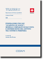 "Federalismo fiscale ""learning by doing"": Modelli comparati di raccolta e distribuzione del gettito tra centro e periferia"