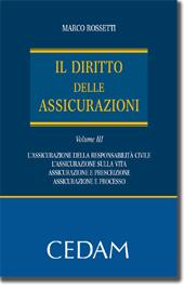 Il Diritto delle assicurazioni - Vol. III: Le assicurazioni di responsabilità civile - Le assicurazioni sulla vita - La riassicurazione - Assicurazione e prescrizione - Assicurazione e processo