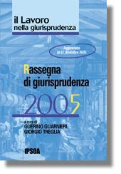 Il Lavoro nella giurisprudenza  - Rassegna di giurisprudenza 2005