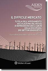 Il difficile mercato - Tutela dell'affidamento, regolazione del retail e repressione degli abusi nella disciplina dei settori energetici