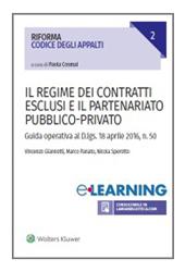 Il nuovo codice appalti e concessioni - Il regime dei contratti esclusi e il partenariato pubblico-privato - Versione per operatori della P.A.