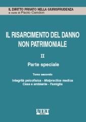 Il risarcimento del danno non patrimoniale. Vol. II: Parte speciale - Tomo II: Integrità psicofisica - Malpractice medica - Casa e ambiente - Famiglia