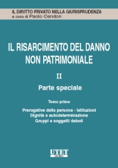 Il risarcimento del danno non patrimoniale. Vol. II: Parte speciale - Tomo I: Prerogative della persona - Istituzioni - Dignità e autodeterminazione - Gruppi e soggetti deboli