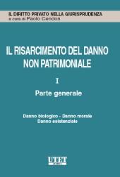 Il risarcimento del danno non patrimoniale. Vol. I: Parte generale. Danno biologico - Danno morale - Danno esistenziale