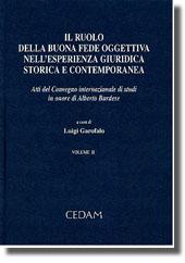 Il ruolo della buona fede oggettiva nell'esperienza giuridica storica e contemporanea. Vol. II