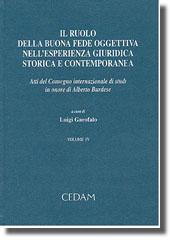 Il ruolo della buona fede oggettiva nell'esperienza giuridica storica e contemporanea. Vol. IV