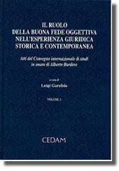 Il ruolo della buona fede oggettiva nell'esperienza giuridica storica e contemporanea. Vol. I