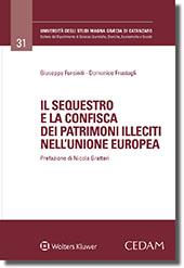 Il sequestro e la confisca dei patrimoni illeciti nell'Unione Europea.