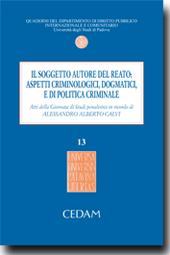 Il soggetto autore del reato: aspetti criminologici, dogmatici e di politica criminale