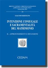 Intenzione coniugale e sacramentalità del matrimonio - Vol. II: Approfondimenti e riflessioni