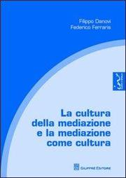 La cultura della mediazione e la mediazione come cultura