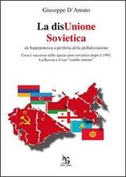 La disUnione Sovietica. Da superpotenza a periferia della globalizzazione