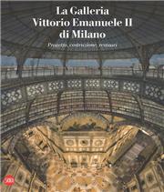 La galleria Vittorio Emanuele II di Milano. Progetto, costruzione, restauri. Ediz. italiana e inglese