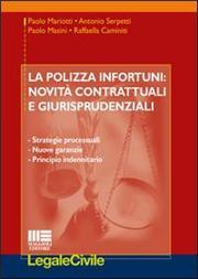 La polizza infortuni. Novità contrattuali e giurisprudenziali. Strategie processuali, nuove garanzie, principio indennitario