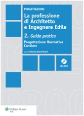 La professione di Architetto e Ingegnere Edile. Vol II: Guida Pratica. Progettazione Normativa Cantiere