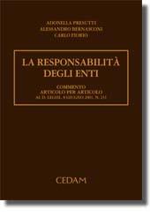 La responsabilità degli enti. Commento articolo per articolo al D.legisl. 8 giugno 2001, n. 231