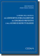 La riforma della disciplina dell'azione revocatoria fallimentare, del concordato preventivo e degli accordi di ristrutturazione.
