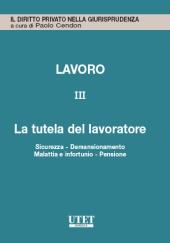 Lavoro - Vol. III: la tutela del lavoratore
