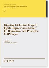 Litigating Intellectual Property Rights Disputes Cross-Border:Eu Regulations, Ali Principles, CLIP Project