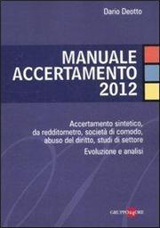 Manuale accertamento 2012. Accertamento sintetico, da redditometro, società di comodo, abuso del diritto, studi di settore. Evoluzione e analisi