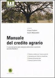 Manuale del credito agrario. Il ruolo del perito nella redazione della stima cauzionale secondo Basilea 2