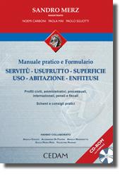 Manuale pratico e Formulario di Servitù - Usufrutto - Superficie - Uso - Abitazione - Enfiteusi