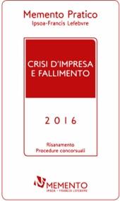 Memento Pratico - Crisi d'impresa e Fallimento 2016