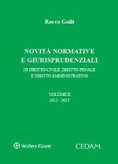 Novità normative e giurisprudenziali di diritto civile, diritto penale e diritto amministrativo - Volume II 2012-2015