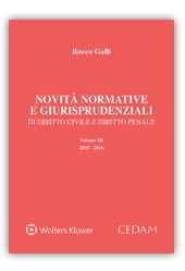 Novità normative e giurisprudenziali di diritto civile e diritto penale - Volume III 2015-2016