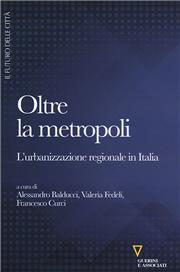 Oltre la metropoli. L'urbanizzazione regionale in Italia