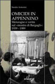 Omicidio in Appennino. Menzogne e verità sul mostro di Bargagli 1939-1989
