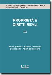 Proprietà e diritti reali - Vol III: Azioni petitorie - Servitù - Possesso - Usucapione - Azioni possessorie
