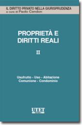 Proprietà e diritti reali - Vol. II: Usufrutto - Uso - Abitazione - Comunione - Condominio