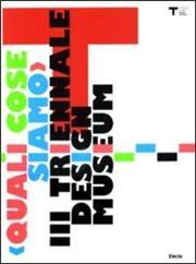 (Quali cose siamo). Terza Triennale Design Museum. Ediz. italiana e inglese
