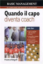 Quando il capo diventa coach. Cos'è il coaching nelle situazioni di lavoro. Come offrire sostegno ai collaboratori. Come acquisire e mettere in pratica le competenze