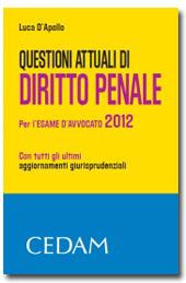 Questioni attuali di diritto penale per l'esame di avvocato 2012