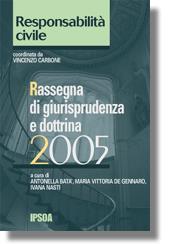 Responsabilità civile - Rassegna di giurisprudenza e dottrina 2005